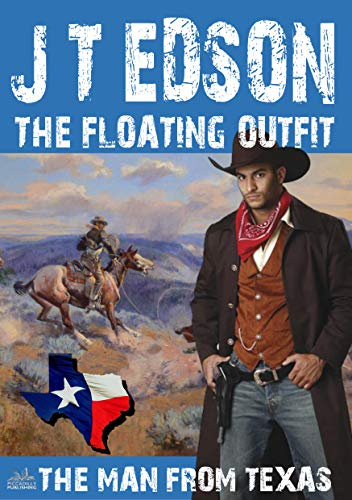 The Floating Outfit 57: The Man From Texas (A Floating Outfit Western) (English Edition)