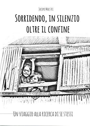 Sorridendo, in silenzio oltre il confine: Un viaggio alla ricerca di se stessi
