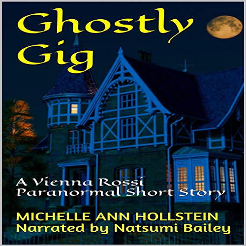 Ghostly Gig: A Vienna Rossi Paranormal Short Story Audiobook By Michelle Ann Hollstein cover art
