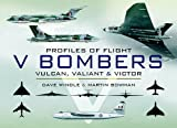 V Bombers: Vulcan, Valiant and Victor (Profiles of Flight)
