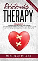 Relationship Therapy: 2 BOOKS IN 1: ANXIETY IN RELATIONSHIP AND COUPLE THERAPY. Manage anxiety in love in 7 simple steps, change your bad habits and improve your marriage, rescue broken emotional relationships.