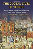 The Global Lives of Things: The Material Culture of Connections in the Early Modern World Gerritsen, Anne