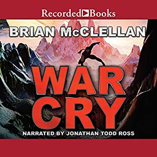 War Cry                   Written by:                                                                                                                                 Brian McClellan                               Narrated by:                                                                                                                                 Jonathan Todd Ross                      Length: 2 hrs and 26 mins     2 ratings     Overall 4.5