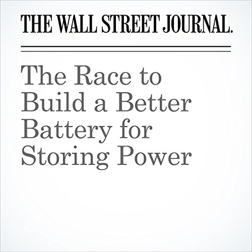 The Race to Build a Better Battery for Storing Power copertina