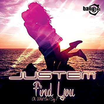 Find You (Oh, What Can I Say)