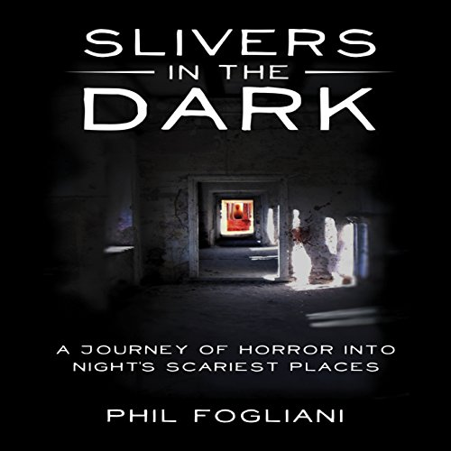 Slivers in the Dark: A Journey of Horror into Night's Scariest Places cover art