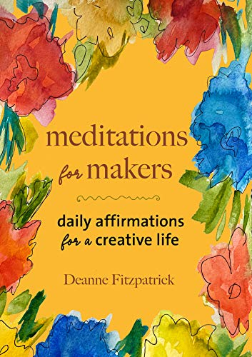 Meditation for Makers: Daily Affirmations for a Creative Life