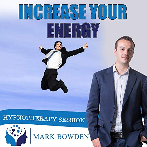 Increase Your Energy Hypnosis CD - Fight Fatigue and Lethargy - Feel More Energized, Get More Accomplished & Enjoy Every Day to the Fullest by Mark Bowden MSc BSc Dip Hyp