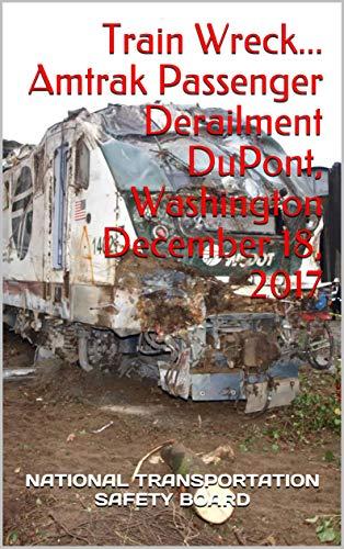 Train Wreck... Amtrak Passenger Derailment DuPont, Washington December 18, 2017 (English Edition)