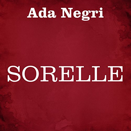 Sorelle                   Written by:                                                                                                                                 Ada Negri                               Narrated by:                                                                                                                                 Silvia Cecchini                      Length: 4 hrs and 22 mins     Not rated yet     Overall 0.0