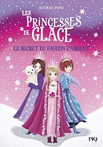 Les princesses de glace - tome 01 : Le secret du faucon d'argent (1)
