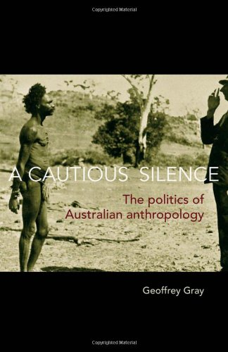 Download A Cautious Silence: The Politics of Australian Anthropology 0855755512