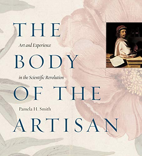 The Body of the Artisan: Art and Experience in the Scientific Revolution (English Edition)