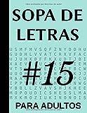 Sopa De Letras Para Adultos 15: 100 Juegos, Letra Grande (100 Sopa De Letras Para Adultos)