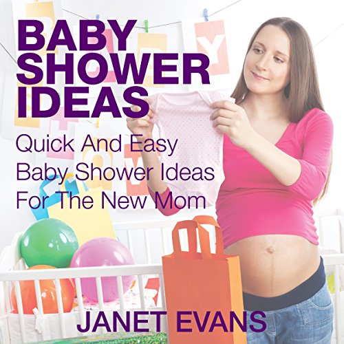 Baby Shower Ideas: Quick and Easy Baby Shower Ideas for the New Mom audiobook cover art