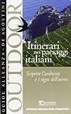 Itinerari nei paesaggi italiani. Scoprire l'ambiente e i segni dell'uomo