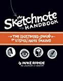 The Sketchnote Handbook: the illustrated guide to visual note taking by Mike Rohde