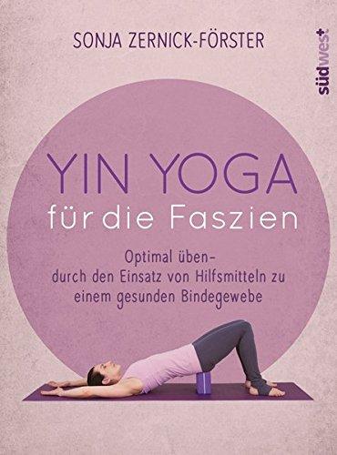 Yin Yoga für die Faszien: Optimal üben - durch den Einsatz von Hilfsmitteln zu einem gesunden Bindegewebe