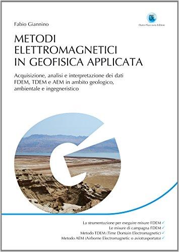Metodi elettromagnetici in geofisica applicata. Acquisizione, analisi e interpretazione dei dati FDEM, TDEM e AEM in ambito geologico ambientale e ingegneristico