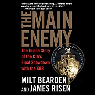 The Main Enemy     The Inside Story of the CIA's Final Showdown with the KGB              By:                                                                                                                                 Milton Bearden,                                                                                        James Risen                               Narrated by:                                                                                                                                 Christopher Lane                      Length: 19 hrs and 48 mins     178 ratings     Overall 4.7