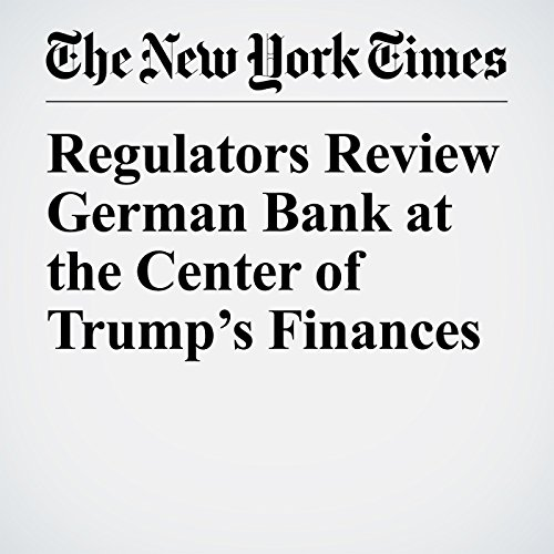 Regulators Review German Bank at the Center of Trump's Finances copertina