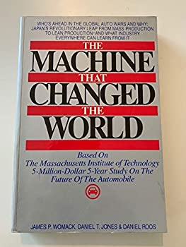 The Machine That Changed the World: Based on the Massachusetts Institute of Technology 5 Million Dollar, 5 Year Study on the Future of Technology 0684819929 Book Cover