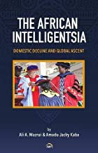 The African Intelligentsia: Domestic Decline and Global Ascent