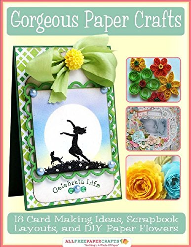 Gorgeous Paper Crafts: 18 Card Making Ideas, Scrapbook Layouts, and DIY Paper Flowers by [Prime Publishing LLC]