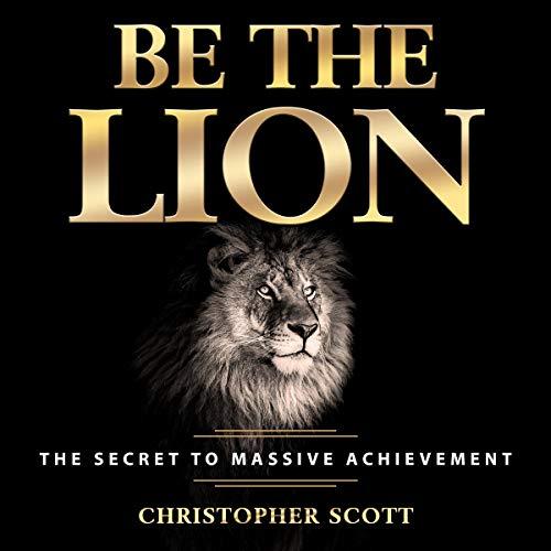 Be the Lion: The Secret to Massive Achievement audiobook cover art