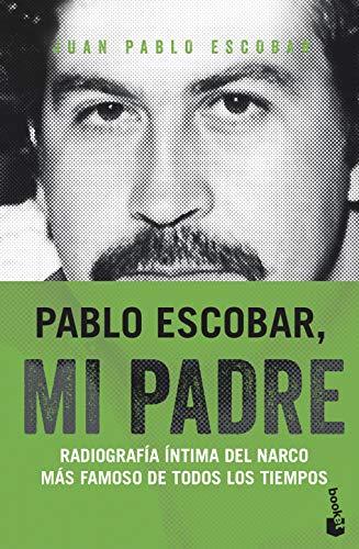 Pablo Escobar, mi padre: Radiografía íntima del narco más famoso de todos los tiempos (Divulgación)