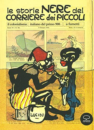 Le storie nere del Corriere dei Piccoli. Il colonialismo italiano del primo 900, a fumetti. Ediz. a colori