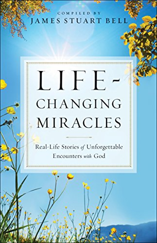 Life-Changing Miracles: Real-Life Stories of Unforgettable Encounters With God (English Edition)