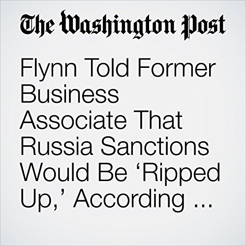Flynn Told Former Business Associate That Russia Sanctions Would Be 'Ripped Up,' According to Congressional Witness copertina