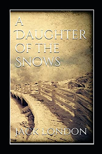 A Daughter of the Snows by jack london (Annotated Edition)