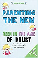 Parenting the New Teen in the Age of Doubt [3 in 1]: How to Raise Amazing Adults by Learning to Pause More and React Less