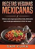 Recetas Veganas Mexicanas: Deliciosas recetas veganas que satisfacen el alma, desde tamales hasta tostadas, que complementan el estilo de vida vegano.