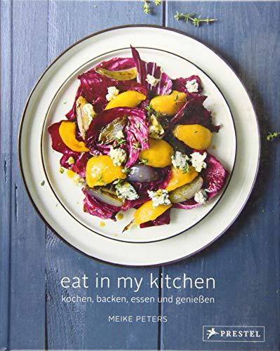 Eat In My Kitchen: Kochen, backen, essen und genießen