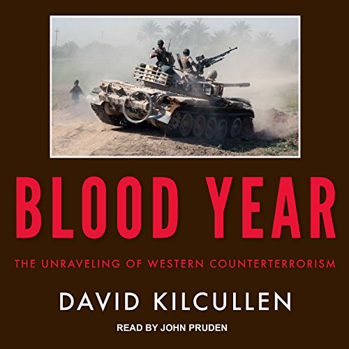 Blood Year     The Unraveling of Western Counterterrorism              By:                                                                                                                                 David Kilcullen                               Narrated by:                                                                                                                                 John Pruden                      Length: 9 hrs and 24 mins     13 ratings     Overall 4.4