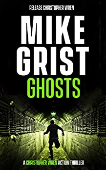 Ghosts (A Christopher Wren Thriller Book 4) by [Mike Grist, Michael John Grist]