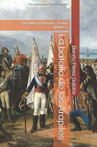La batalla de los Arapiles: Episodios nacionales. Sesión primera.