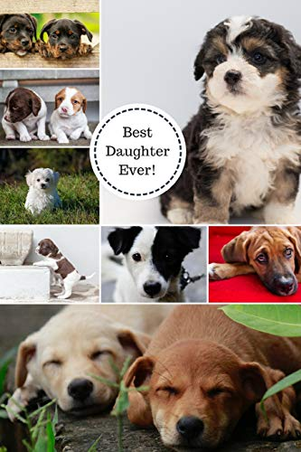 Best Daughter Ever!: Puppies Collage Journal containing Inspirational Quotes (Daughter Appreciation Gift Journal) Volume 3