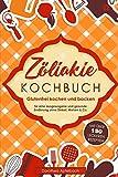 Zöliakie Kochbuch: Glutenfrei kochen und backen - mit über 150 leckeren Rezepten für eine ausgewogene und...