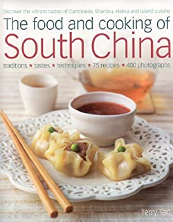 The Food and Cooking of South China: Discover the vibrant flavors of Cantonese, Shantou, Hakka and Island cuisine