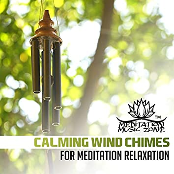 Calming Wind Chimes for Meditation Relaxation: 30 Best Sounds Therapy for Stress Relief, Cure for Insomnia, Yoga Class, Zen Experience