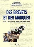 Des brevets et des marques. Une histoire de propriété industrielle by Alain Beltran (2001-11-28) - Fayard - 28/11/2001