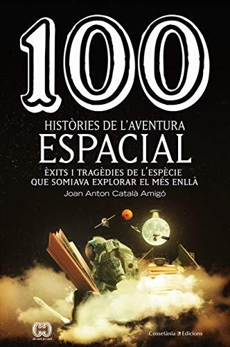 100 Històries De L'Aventura Espacial: Èxits i tragèdies de l'espècie que somiava explorar el més enllà: 60 (De 100 en 100)