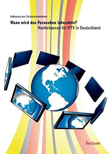 Wann wird das Fernsehen interaktiv?: Marktchancen für IPTV in Deutschland