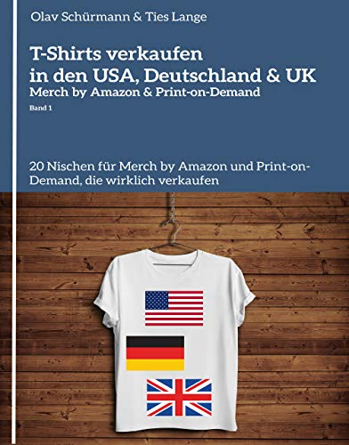 T-Shirts verkaufen in den USA, Deutschland & UK - Merch by Amazon & Print-on-Demand (Band 1): 20 Nischen für Merch by Amazon und Print-on-Demand, die wirklich verkaufen