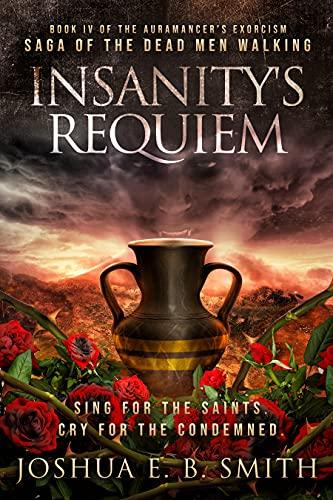 Insanity's Requiem: A Grimdark Fantasy Horror Novel (The Auramancer's Exorcism Book 4) (English Edition)