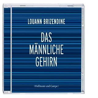 Das männliche Gehirn                   Autor:                                                                                                                                 Louann Brizendine                               Sprecher:                                                                                                                                 Philipp Schepmann                      Spieldauer: 2 Std. und 31 Min.     40 Bewertungen     Gesamt 4,5